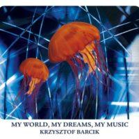 """Krzysztof Barcik """"My World, My Dreams, My Music"""""""